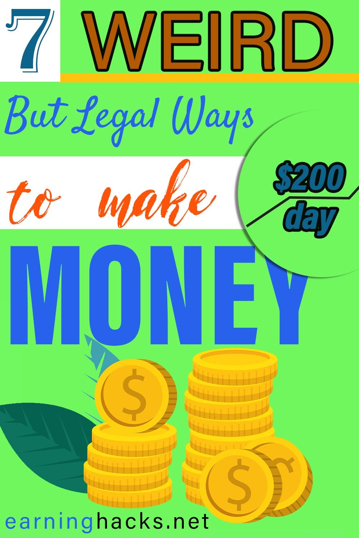 7 Weird But Legal Ways To Make Money $200 Per Day