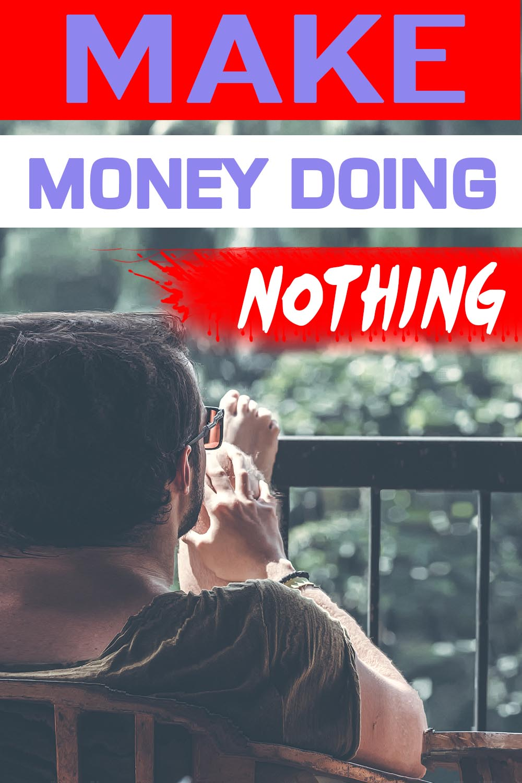 Make Money Doing Nothing